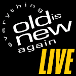 Everything Old Is New Again LIVE!